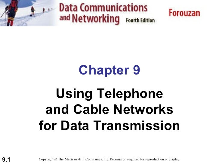 Chapter 9 Using Telephone and Cable Networks for Data Transmission Copyright © The McGraw-Hill Companies, Inc. Permission ...