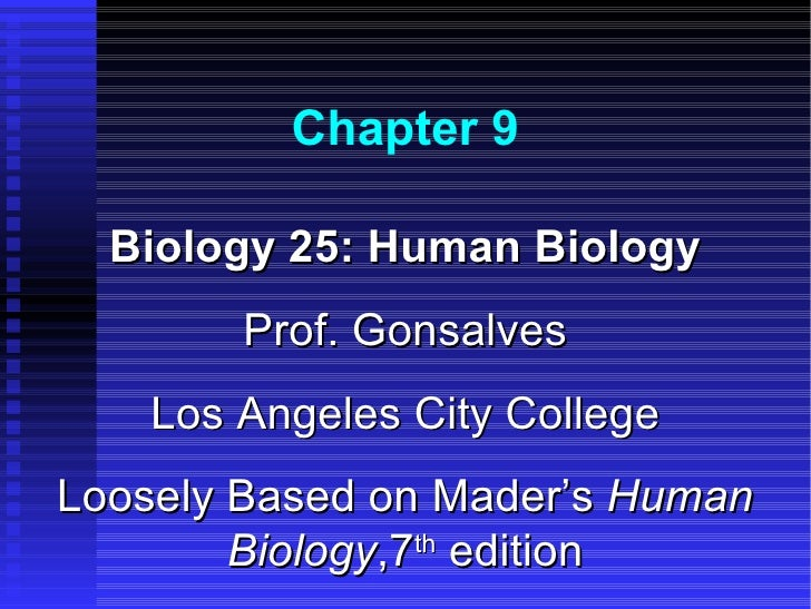 Chapter 9  Biology 25: Human Biology        Prof. Gonsalves    Los Angeles City CollegeLoosely Based on Mader's Human     ...