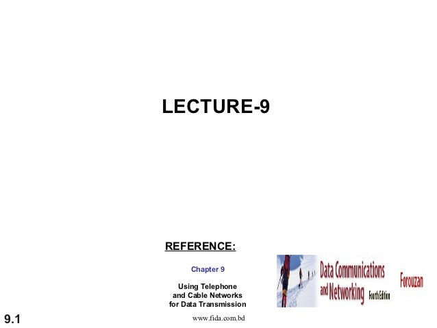 LECTURE-9      REFERENCE:           Chapter 9         Using Telephone       and Cable Networks      for Data Transmission9...