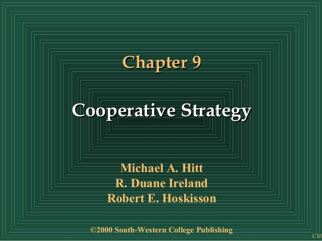 Chapter 9  Cooperative Strategy Michael A. Hitt R. Duane Ireland Robert E. Hoskisson ©2000 South-Western College Publishin...