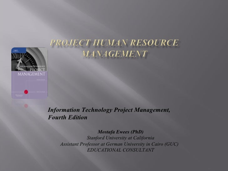 Information Technology Project Management, Fourth Edition Mostafa Ewees (PhD) Stanford University at California Assistant ...