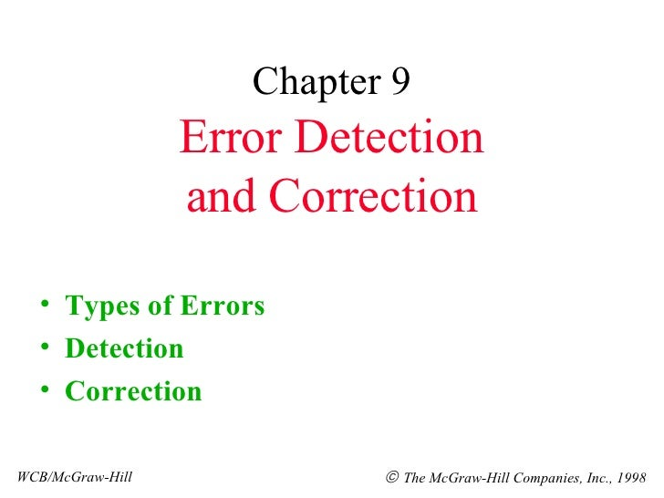 Chapter 9 Error Detection and Correction <ul><li>Types of Errors </li></ul><ul><li>Detection </li></ul><ul><li>Correction ...