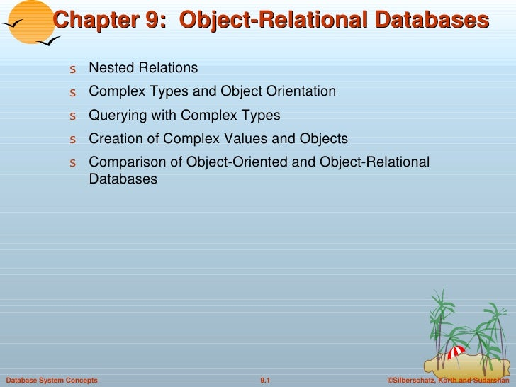 Chapter 9:  Object-Relational Databases <ul><li>Nested Relations </li></ul><ul><li>Complex Types and Object Orientation </...