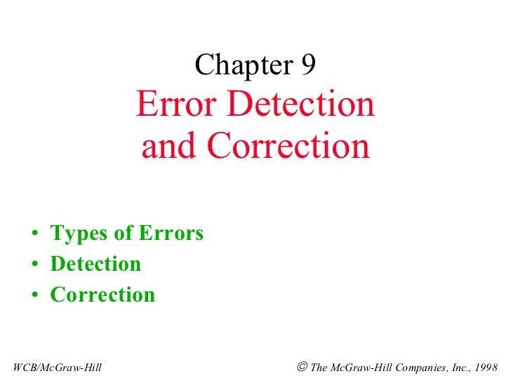 Chapter 9 Error Detection and Correction <ul><li>Types of Errors </li></ul><ul><li>Detection </li></ul><ul><li>Correction ...