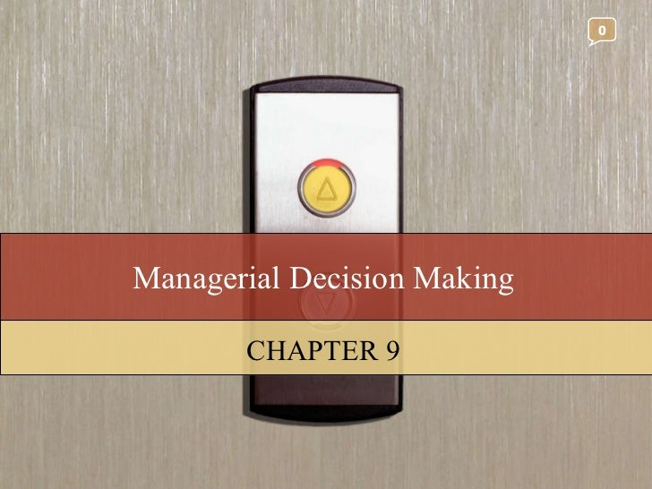 Managerial Decision Making CHAPTER 9 0