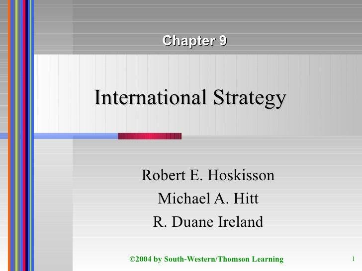 International Strategy Robert E. Hoskisson Michael A. Hitt R. Duane Ireland Chapter 9