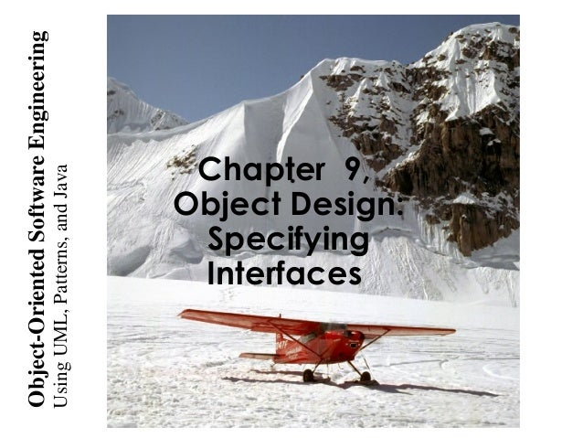 UsingUML,Patterns,andJava Object-OrientedSoftwareEngineering Chapter 9, Object Design: Specifying Interfaces
