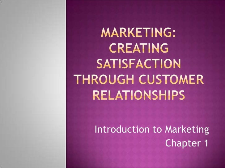 Marketing:  Creating Satisfaction through Customer Relationships<br />Introduction to Marketing<br />Chapter 1<br />