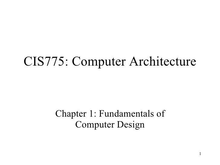 CIS775: Computer Architecture Chapter 1: Fundamentals of Computer Design