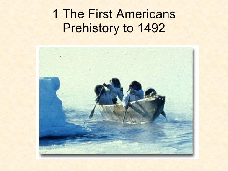 1 The First Americans Prehistory to 1492