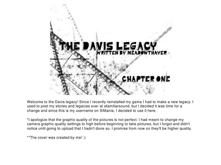 Welcome to the Davis legacy! Since I recently reinstalled my game I had to make a new legacy. Iused to post my stories and...