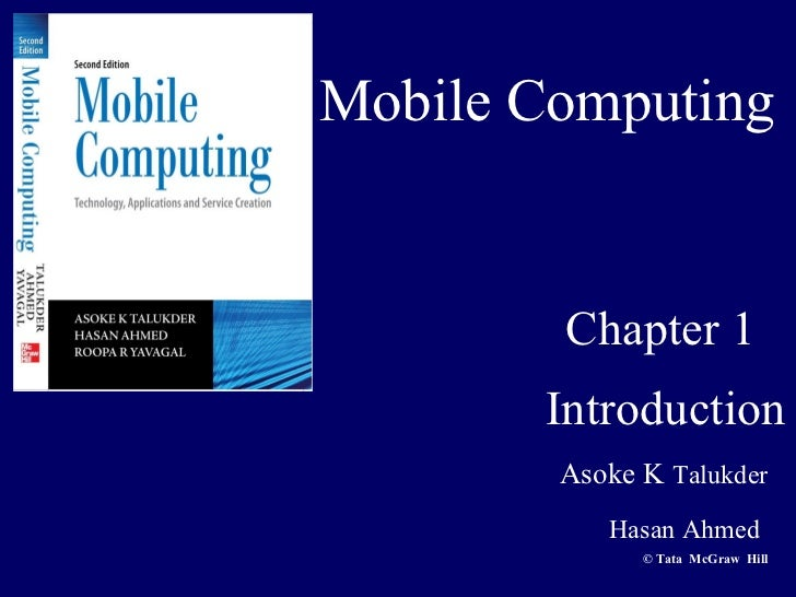 Mobile Computing        Chapter 1       Introduction        Asoke K Talukder           Hasan Ahmed              © Tata McG...