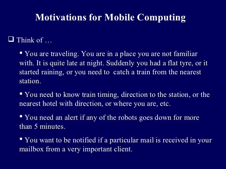 Motivations for Mobile Computing Think of …    You are traveling. You are in a place you are not familiar   with. It is ...