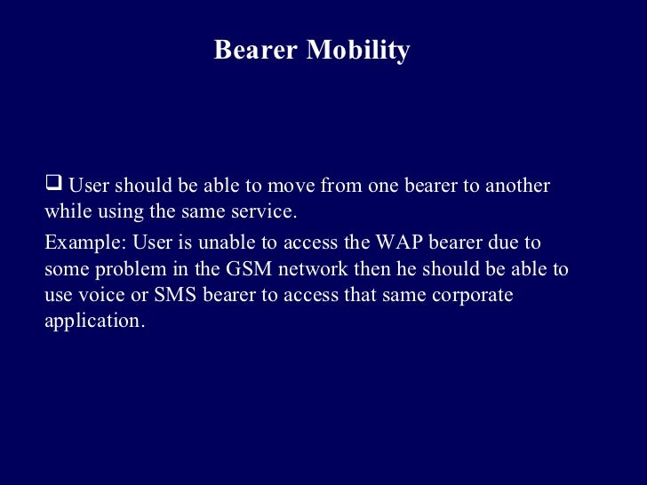 Bearer Mobility User should be able to move from one bearer to anotherwhile using the same service.Example: User is unabl...