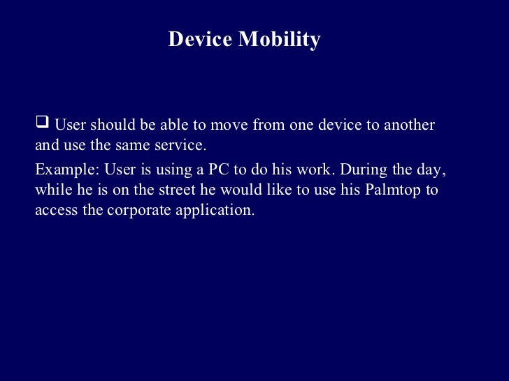 Device Mobility User should be able to move from one device to anotherand use the same service.Example: User is using a P...