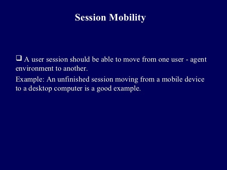 Session Mobility A user session should be able to move from one user - agentenvironment to another.Example: An unfinished...