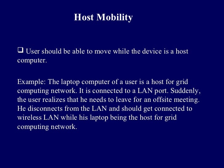 Host Mobility User should be able to move while the device is a hostcomputer.Example: The laptop computer of a user is a ...