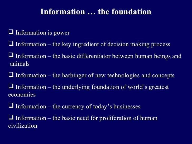 Information … the foundation Information is power Information – the key ingredient of decision making process Informati...