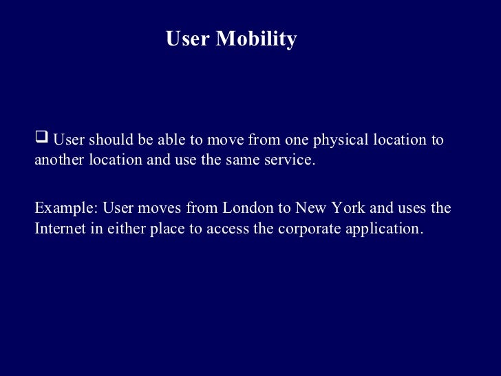 User Mobility User should be able to move from one physical location toanother location and use the same service.Example:...