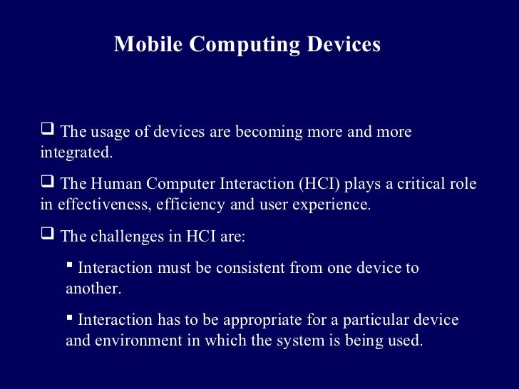 Mobile Computing Devices The usage of devices are becoming more and moreintegrated. The Human Computer Interaction (HCI)...