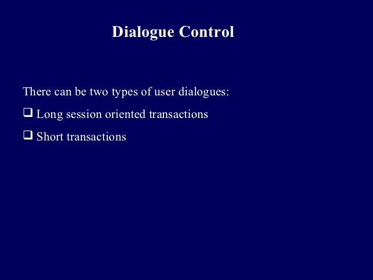 Dialogue ControlThere can be two types of user dialogues: Long session oriented transactions Short transactions