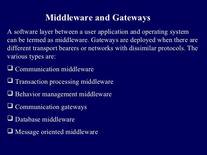 Middleware and GatewaysA software layer between a user application and operating systemcan be termed as middleware. Gatewa...