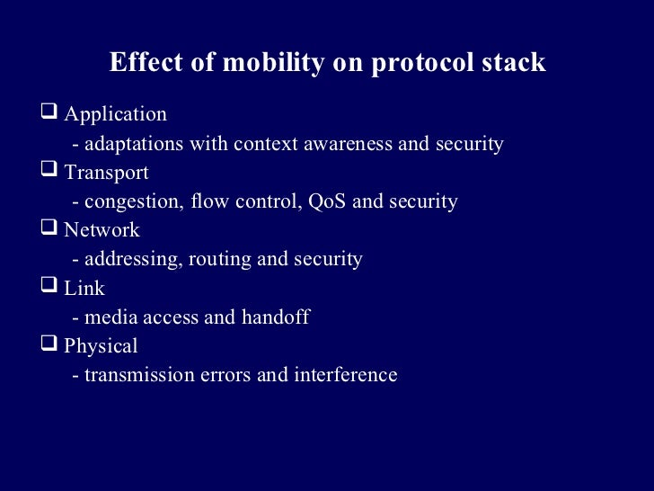 Effect of mobility on protocol stack Application   - adaptations with context awareness and security Transport   - conge...