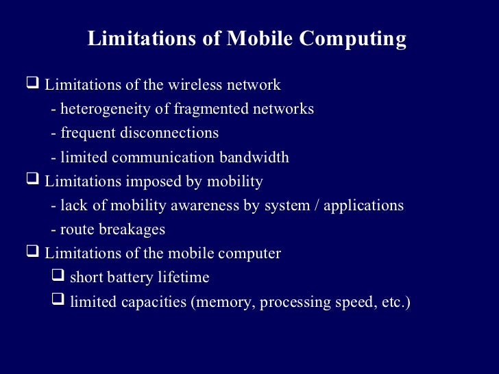 Limitations of Mobile Computing Limitations of the wireless network   - heterogeneity of fragmented networks   - frequent...