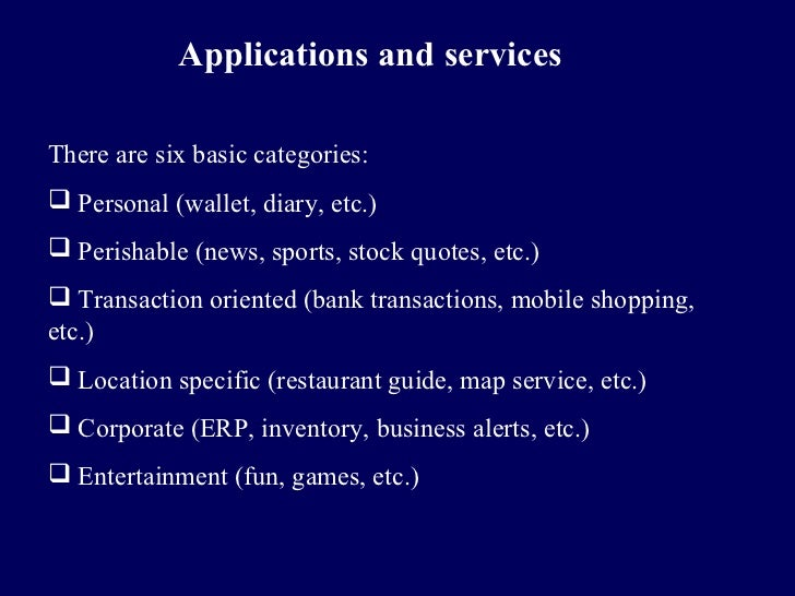 Applications and servicesThere are six basic categories: Personal (wallet, diary, etc.) Perishable (news, sports, stock ...