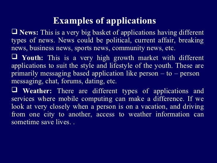 Examples of applications News: This is a very big basket of applications having differenttypes of news. News could be pol...