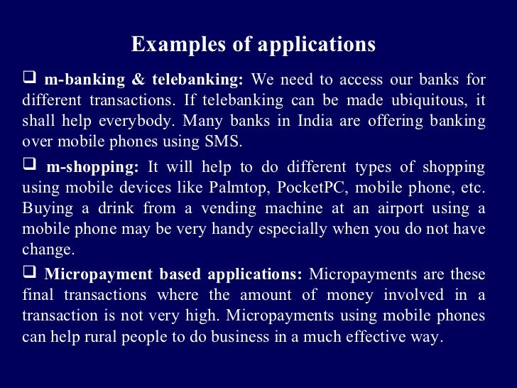 Examples of applications m-banking & telebanking: We need to access our banks fordifferent transactions. If telebanking c...