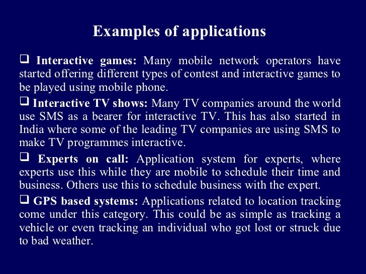 Examples of applications Interactive games: Many mobile network operators havestarted offering different types of contest...