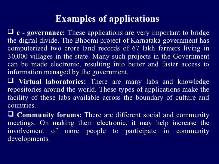 Examples of applications e - governance: These applications are very important to bridgethe digital divide. The Bhoomi pr...
