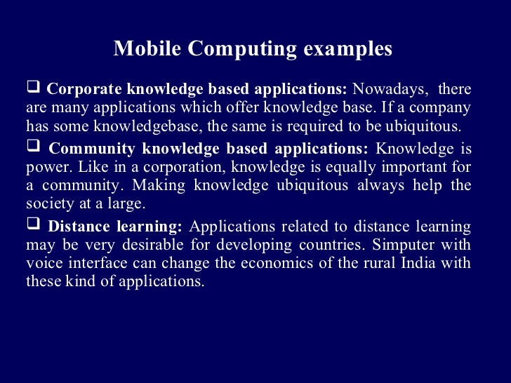 Mobile Computing examples Corporate knowledge based applications: Nowadays, thereare many applications which offer knowle...