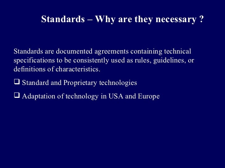 Standards – Why are they necessary ?Standards are documented agreements containing technicalspecifications to be consisten...