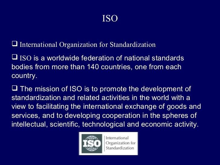 ISO International Organization for Standardization ISO is a worldwide federation of national standardsbodies from more t...