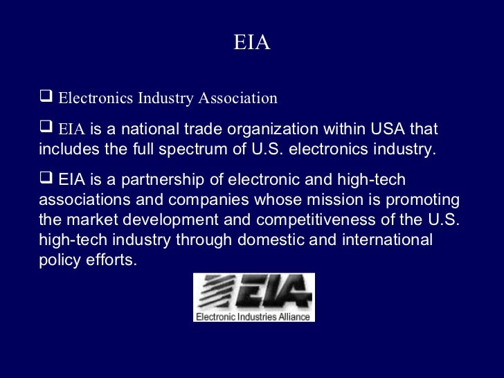 EIA Electronics Industry Association EIA is a national trade organization within USA thatincludes the full spectrum of U...