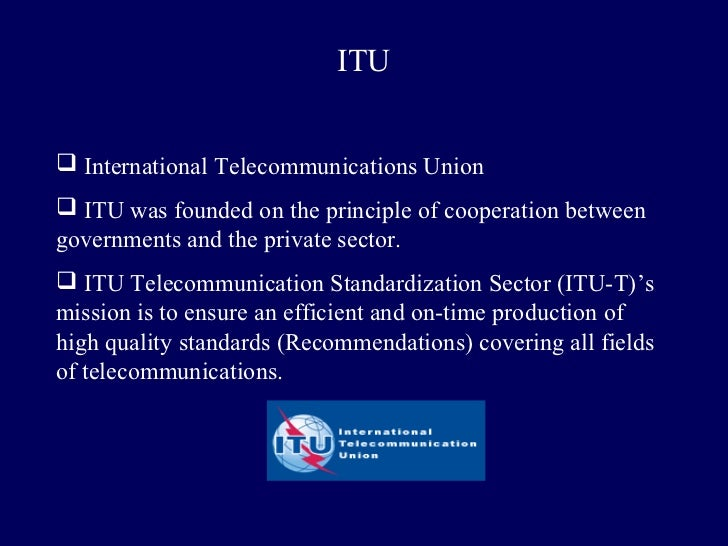 ITU International Telecommunications Union ITU was founded on the principle of cooperation betweengovernments and the pr...