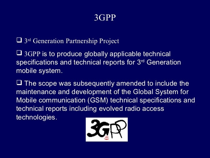 3GPP 3rd Generation Partnership Project 3GPP is to produce globally applicable technicalspecifications and technical rep...