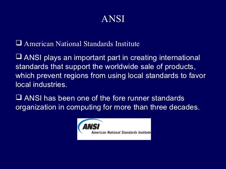 ANSI American National Standards Institute ANSI plays an important part in creating internationalstandards that support ...