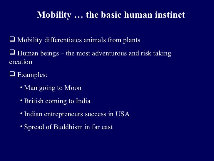 Mobility … the basic human instinct Mobility differentiates animals from plants Human beings – the most adventurous and ...