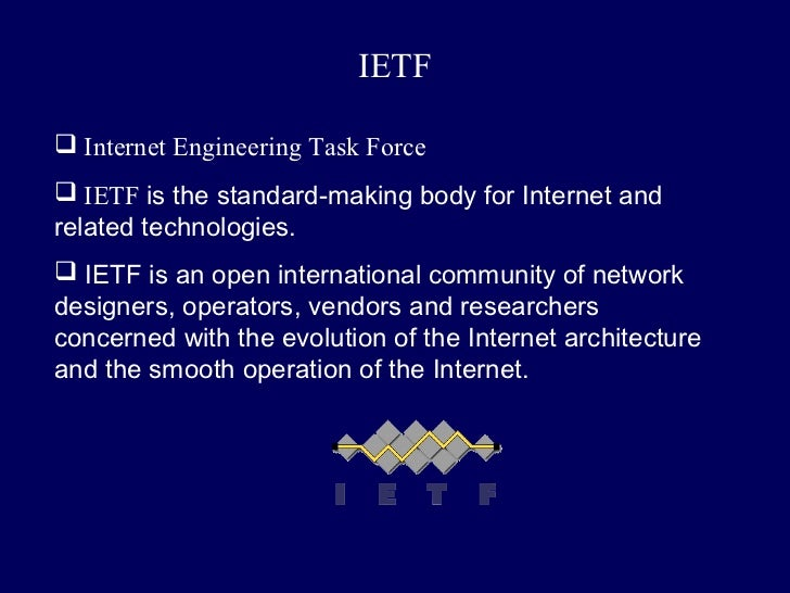 IETF Internet Engineering Task Force IETF is the standard-making body for Internet andrelated technologies. IETF is an ...