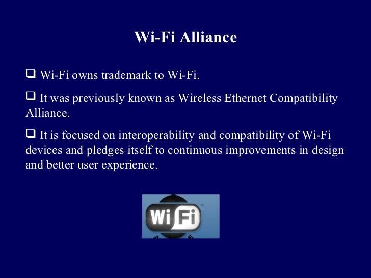 Wi-Fi Alliance Wi-Fi owns trademark to Wi-Fi. It was previously known as Wireless Ethernet CompatibilityAlliance. It is...