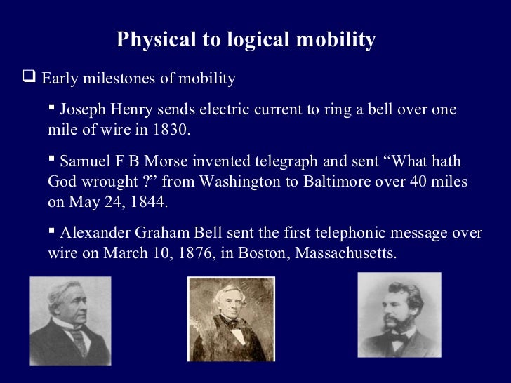 Physical to logical mobility Early milestones of mobility    Joseph Henry sends electric current to ring a bell over one...