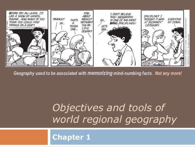 Geography used to be associated with memorizing mind-numbing facts. Not any more!                  Objectives and tools of...