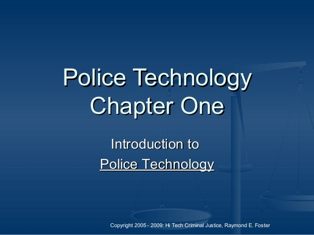 Copyright 2005 - 2009: Hi Tech Criminal Justice, Raymond E. Foster Police TechnologyPolice Technology Chapter OneChapter O...