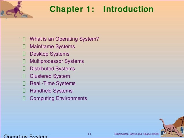 Silberschatz, Galvin and Gagne ©20021.1 Chapter 1: Introduction What is an Operating System? Mainframe Systems Desktop Sys...