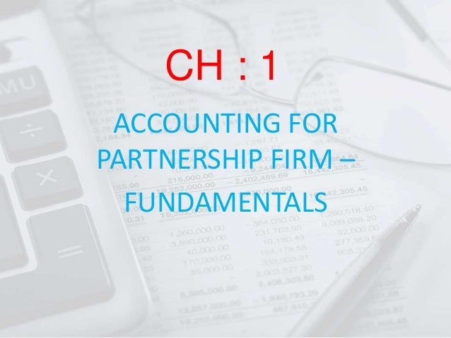 CH : 1 ACCOUNTING FOR PARTNERSHIP FIRM – FUNDAMENTALS