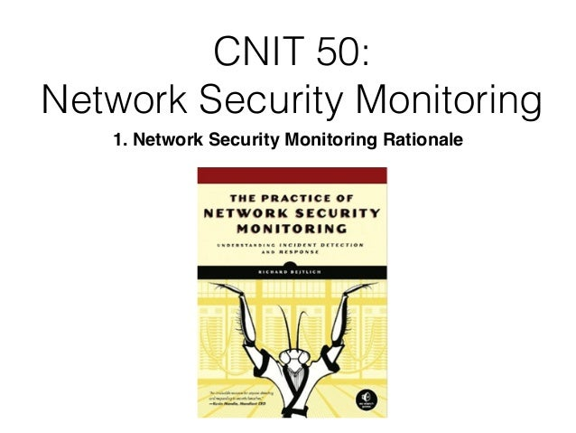 CNIT 50: Network Security Monitoring 1. Network Security Monitoring Rationale