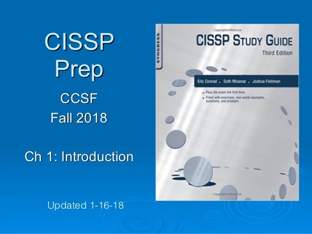 CISSP Prep CCSF Fall 2018 Ch 1: Introduction Updated 1-16-18